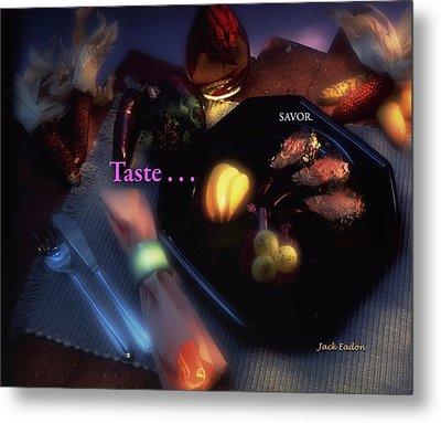 Taste . . . Savor Metal Print by Jack Eadon