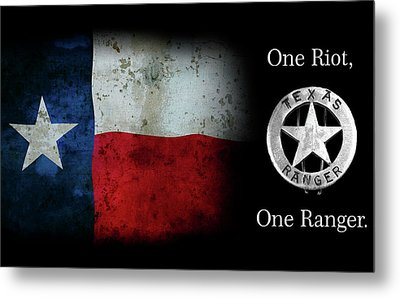 Texas Rangers Motto - One Riot, One Ranger  2 Metal Print by Daniel Hagerman