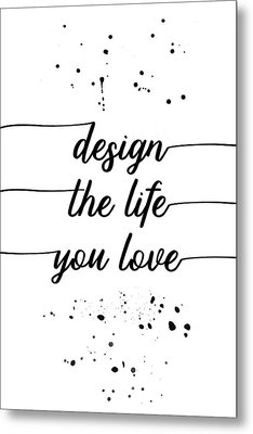 Text Art Design The Life You Love Metal Print