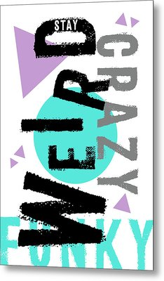 Text Art Stay Weird Metal Print