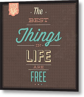 The Best Tings In Life Are Free Metal Print by Naxart Studio