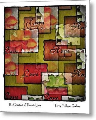 The Greatest Of These Is Love Metal Print by Terry Mulligan