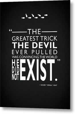 The Greatest Trick The Devil Ever Pulled Metal Print by Mark Rogan