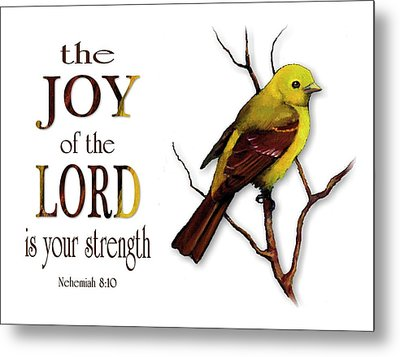 The Joy Of The Lord Is Your Strength Metal Print by Joyce Geleynse