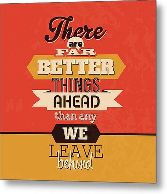 There Are Far Better Things Ahead Metal Print by Naxart Studio