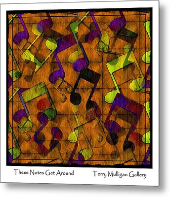 These Notes Get Around ... Brown Metal Print by Terry Mulligan