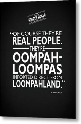 Theyre Oompa Loompas Metal Print by Mark Rogan