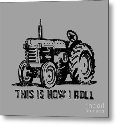 This Is How I Roll Tee Metal Print by Edward Fielding