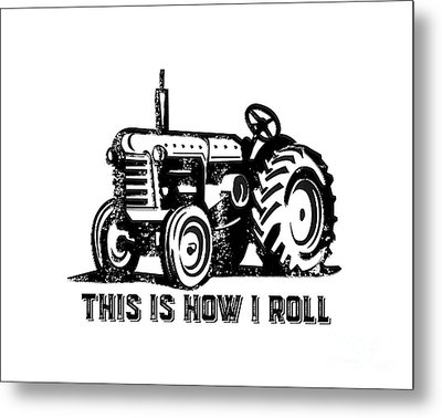 This Is How I Roll Tractor Metal Print