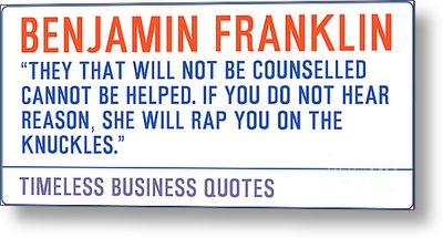 Timeless Business Quotes By Benjamin Franklin Metal Print by Celestial Images
