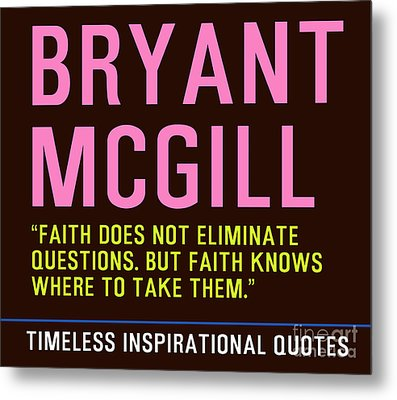 Timeless Inspirational Quotes - Bryant Mcgill Metal Print by Celestial Images