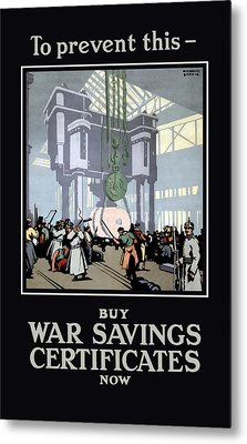 To Prevent This - Buy War Savings Certificates Metal Print by War Is Hell Store