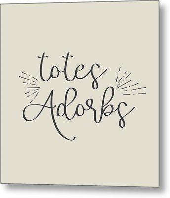 Totes Adorbs Metal Print by Jaime Friedman