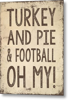 Turkey And Pie And Football Oh My Metal Print by Jaime Friedman
