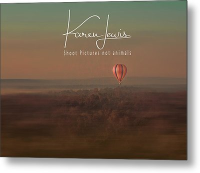 Metal Print featuring the photograph Up Up And Away In My Beautiful Balloon  by Karen Lewis