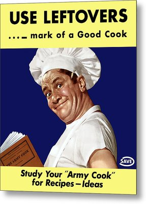 Use Leftovers... Mark Of A Good Cook Metal Print by War Is Hell Store