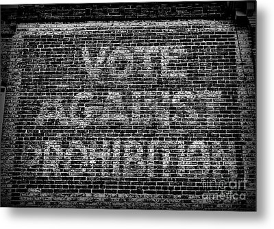 Metal Print featuring the photograph Vote Against Prohibition by Paul Ward