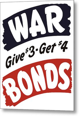 War Bonds Give 3 Get 4 Metal Print by War Is Hell Store