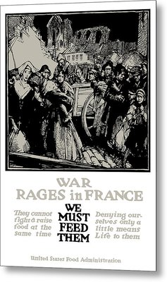 War Rages In France - We Must Feed Them Metal Print by War Is Hell Store