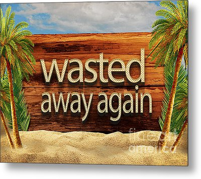 Wasted Away Again Jimmy Buffett Metal Print by Edward Fielding