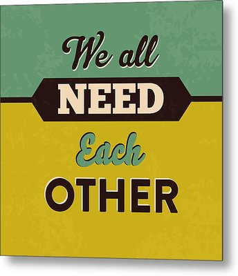 We All Need Each Other Metal Print by Naxart Studio
