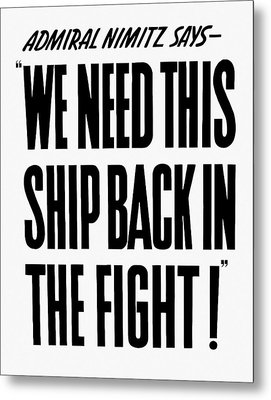 We Need This Ship Back In The Fight  Metal Print by War Is Hell Store