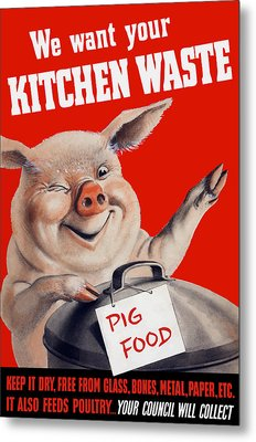 We Want Your Kitchen Waste Pig  Metal Print by War Is Hell Store