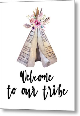 Welcome To Our Tribe Metal Print
