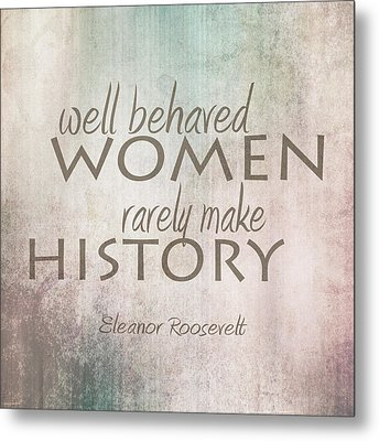 Well Behaved Women Metal Print by Ann Powell