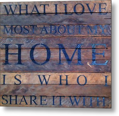 Metal Print featuring the digital art What I Love Most About My Home by Chris Flees