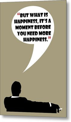 What Is Happiness - Mad Men Poster Don Draper Quote Metal Print