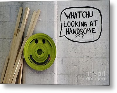 Whatchu Looking At Handsome Metal Print