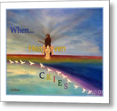 When Heaven Cries Metal Print by Kimberlee Baxter