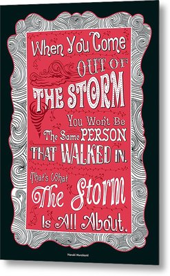 When You Come Out Of The Storm You Wont Be The Same Person Quotes Poster Metal Print