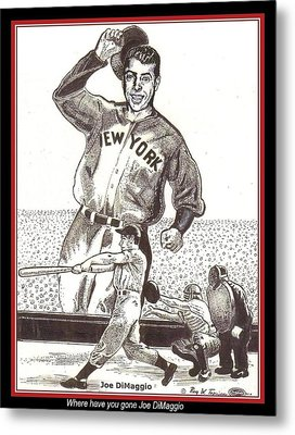 Where Have You Gone Joe Dimaggio  Metal Print by Ray Tapajna