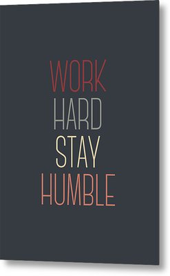 Work Hard Stay Humble Quote Metal Print by Taylan Apukovska