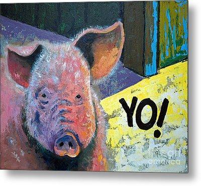 Yo Pig Metal Print by Suzanne McKee
