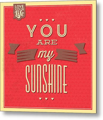 You Are My Sunshine Metal Print by Naxart Studio