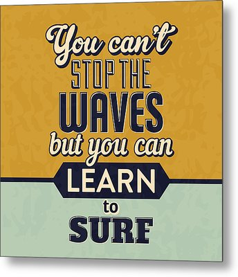You Can't Stop The Waves Metal Print by Naxart Studio
