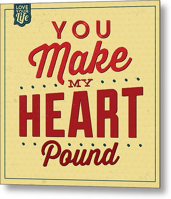 You Make My Heart Pound Metal Print by Naxart Studio