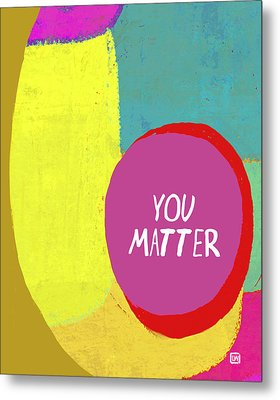 Metal Print featuring the painting You Matter by Lisa Weedn