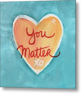 You Matter Love Metal Print by Linda Woods