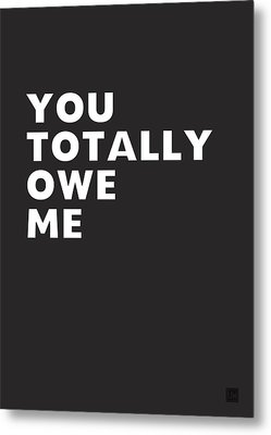 You Totally Owe Me- Art By Linda Woods Metal Print