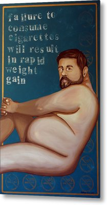 You'll Get Fat Metal Print