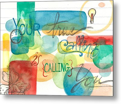 Metal Print featuring the painting Your True Calling by Erin Fickert-Rowland