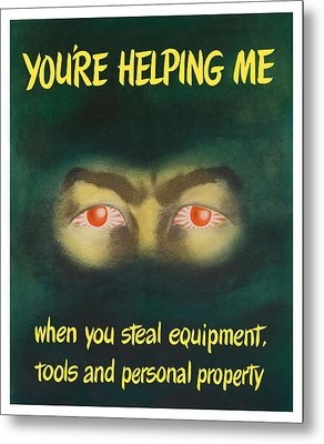 You're Helping Me When You Steal Equipment Metal Print by War Is Hell Store