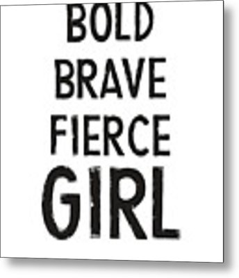 Bold Brave Fierce Girl- Art By Linda Woods Metal Print by Linda Woods