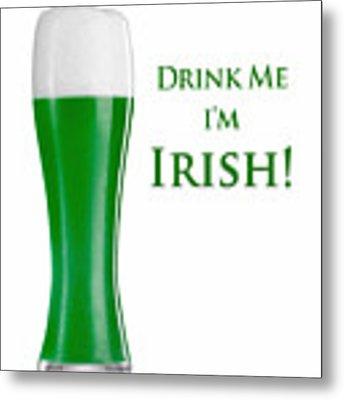 Drink Me I'm Irish Metal Print by ISAW Company