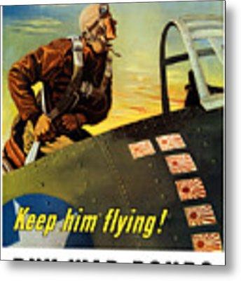 Keep Him Flying - Buy War Bonds  Metal Print