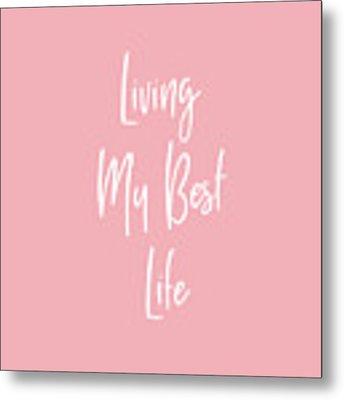 Living My Best Life- Art By Linda Woods Metal Print by Linda Woods